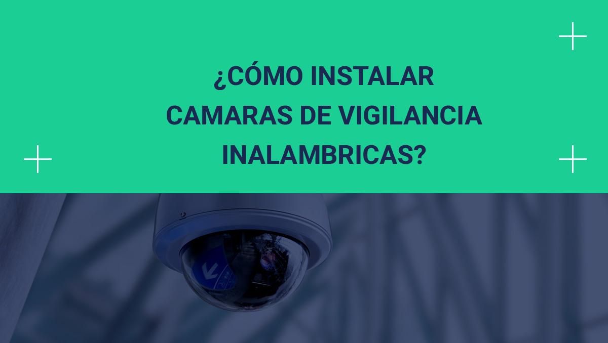 instalar camaras de vigilancia inalambricas